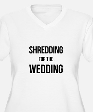 Shredding for the Wedding Plus Size T-Shirt
