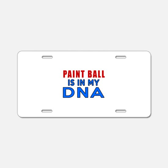 Paint Ball Is In My DNA Aluminum License Plate