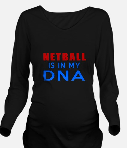 Netball Is In My DNA Long Sleeve Maternity T-Shirt
