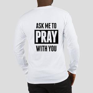 Need Prayer Long Sleeve T-Shirt