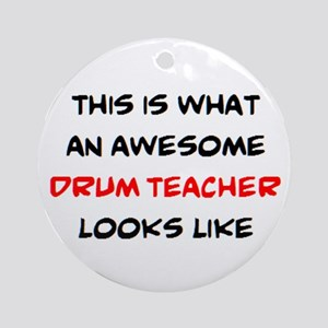 awesome drum teacher Round Ornament