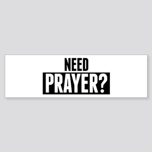 Need Prayer Bumper Sticker