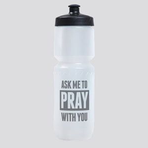 Ask Me To Pray With You Sports Bottle