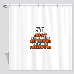 50 Just Remember Birthday Designs Shower Curtain