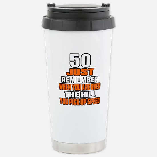 50 Just Remember Birthd Stainless Steel Travel Mug