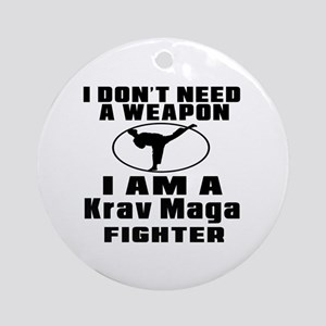 I Don't Need Weapon Krav Maga Fight Round Ornament