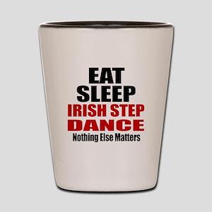 Eat Sleep Irish Step Dance Shot Glass