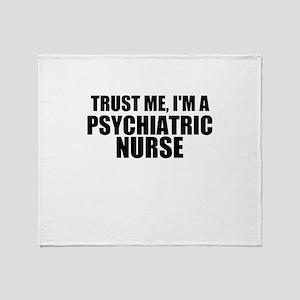 Trust Me, I'm A Psychiatric Nurse Throw Blanket