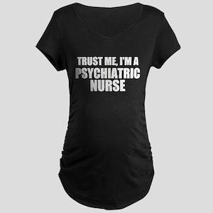 Trust Me, I'm A Psychiatric Nurse Maternity T-Shir