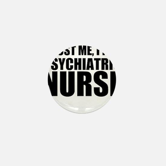Trust Me, I'm A Psychiatric Nurse Mini Button