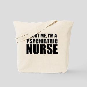 Trust Me, I'm A Psychiatric Nurse Tote Bag