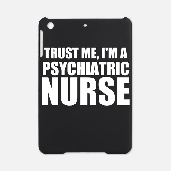 Trust Me, I'm A Psychiatric Nurse iPad Mini Case