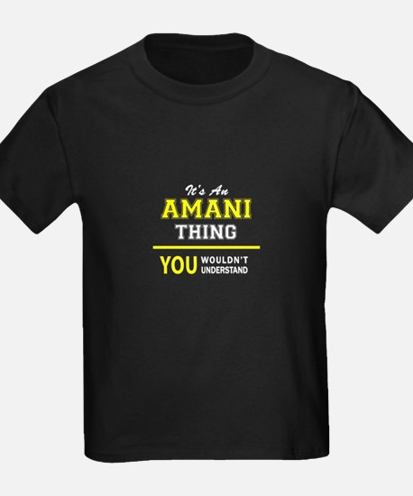 AMANI thing, you wouldn't understand ! T-Shirt