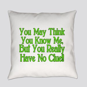 You Have No Clue Everyday Pillow