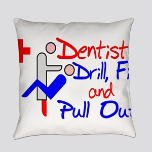 Dentists Drill Everyday Pillow