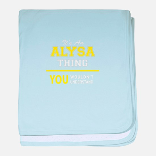 ALYSA thing, you wouldn't understand baby blanket