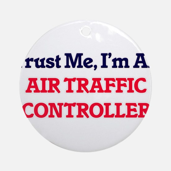 Trust me, I'm an Air Traffic Contro Round Ornament