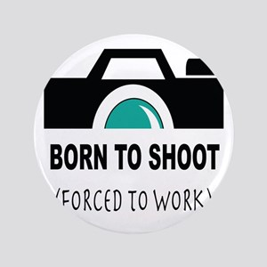 Born to Shoot Forced to Work Button