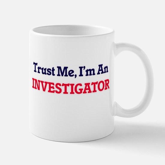 Trust me, I'm an Investigator Mugs