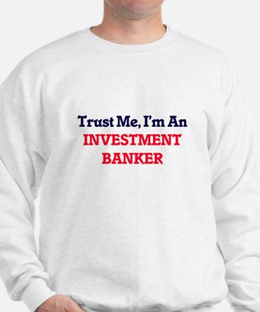 Trust me, I'm an Investment Banker Sweatshirt