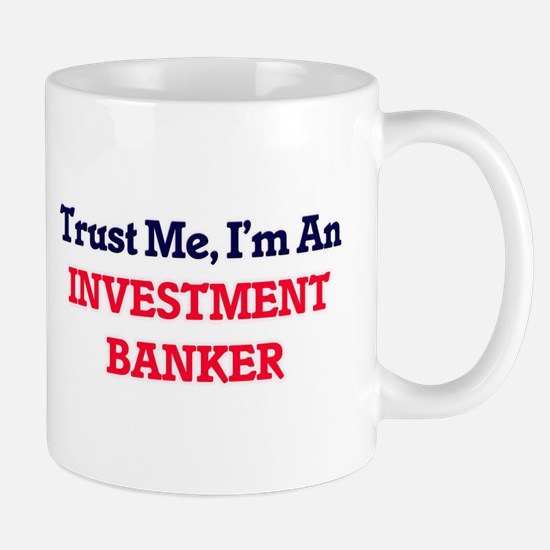 Trust me, I'm an Investment Banker Mugs