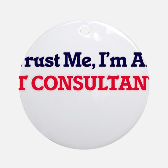 Trust me, I'm an It Consultant Round Ornament