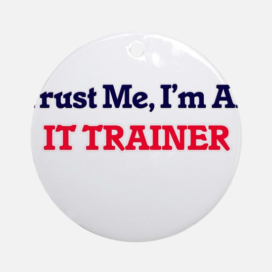 Trust me, I'm an It Trainer Round Ornament