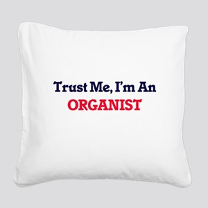 Trust me, I'm an Organist Square Canvas Pillow
