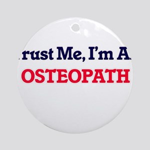 Trust me, I'm an Osteopath Round Ornament