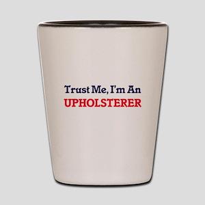 Trust me, I'm an Upholsterer Shot Glass