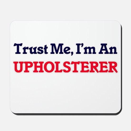 Trust me, I'm an Upholsterer Mousepad