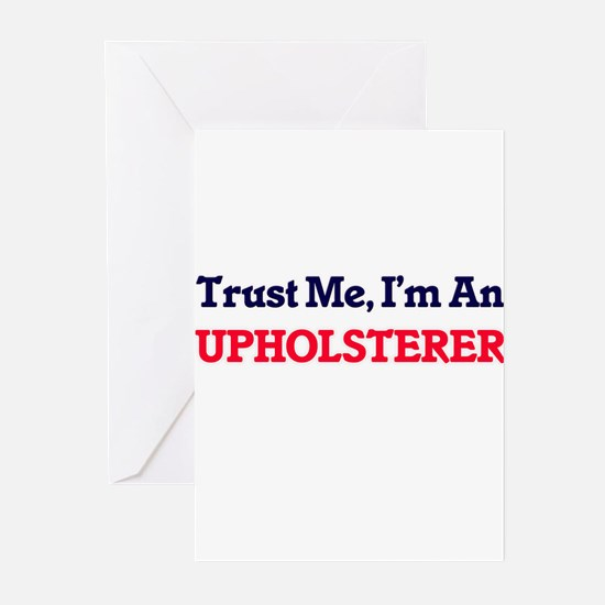 Trust me, I'm an Upholsterer Greeting Cards