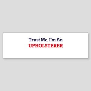 Trust me, I'm an Upholsterer Bumper Sticker