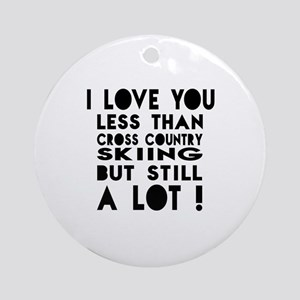 I Love You Less Than CrossCountrySk Round Ornament