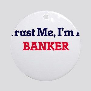 Trust me, I'm a Banker Round Ornament