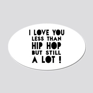 I Love You Less Than Hip Hop 20x12 Oval Wall Decal