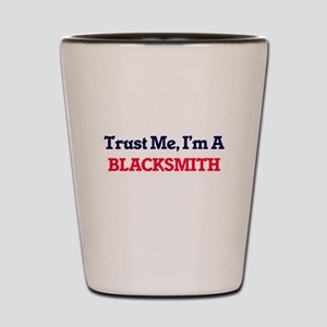 Trust me, I'm a Blacksmith Shot Glass