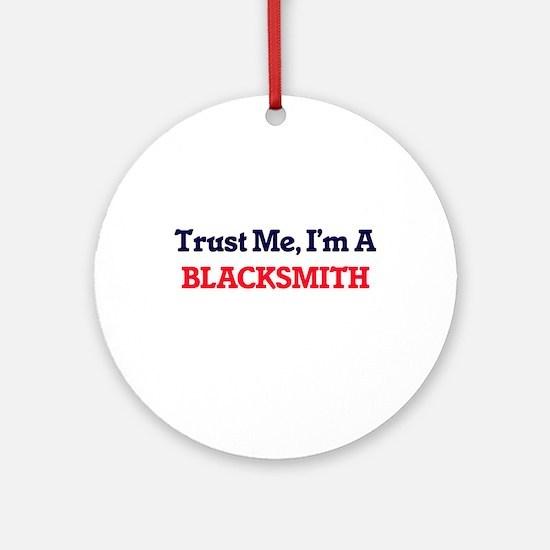 Trust me, I'm a Blacksmith Round Ornament