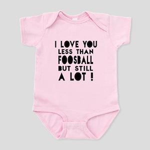 I Love You Less Than Foosball Infant Bodysuit