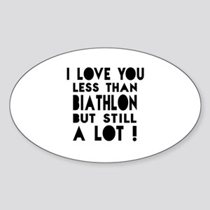 I Love You Less Than Biathlon Sticker (Oval)