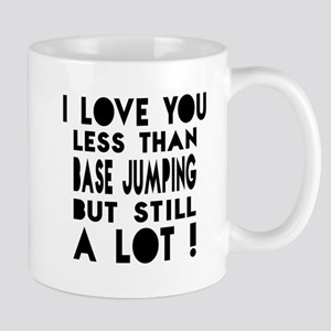 I Love You Less Than BaseJumping Mug