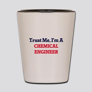 Trust me, I'm a Chemical Engineer Shot Glass