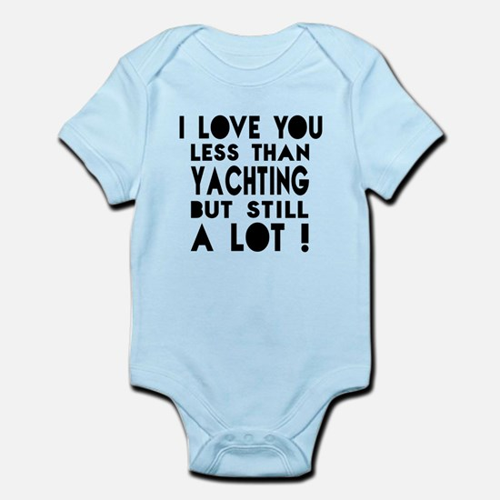 I Love You Less Than Yachting Infant Bodysuit