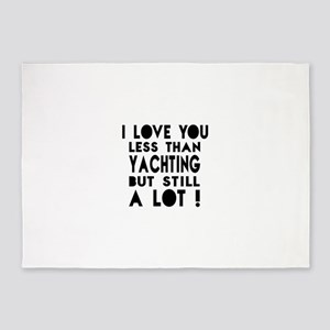 I Love You Less Than Yachting 5'x7'Area Rug