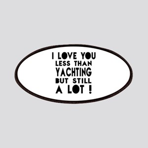 I Love You Less Than Yachting Patch