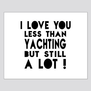 I Love You Less Than Yachting Small Poster