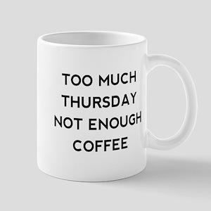 Too Much Thursday Mug