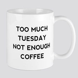 Too Much Tuesday Mug