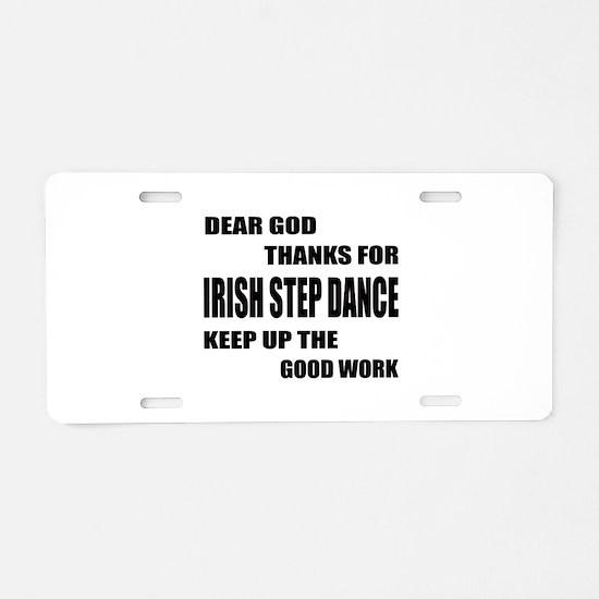 Some Learn Irish Step dance Aluminum License Plate