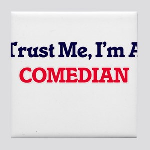 Trust me, I'm a Comedian Tile Coaster